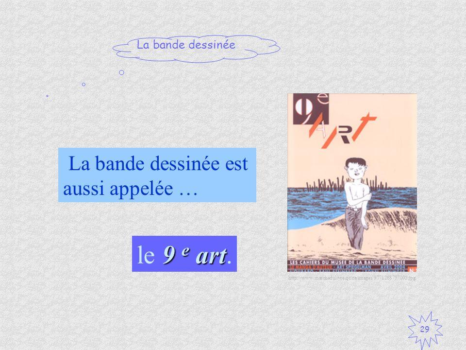 La bande dessinée 29 La bande dessinée est aussi appelée … 9 e art le 9 e art. http://www.marchedulivre.qc.ca/images/9771268757005.jpg