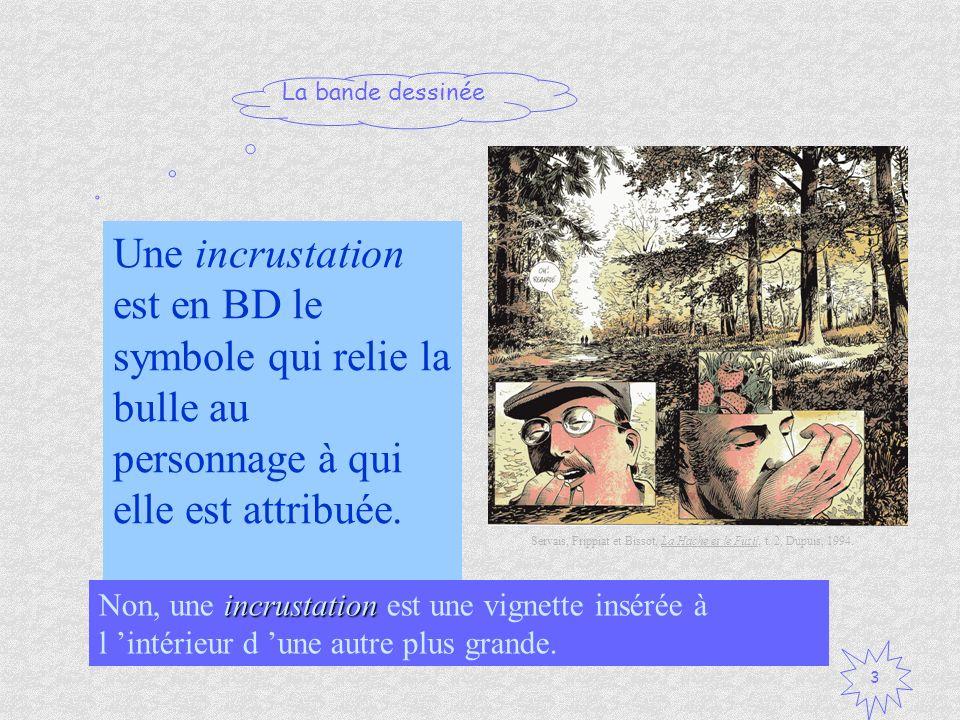 La bande dessinée 3 Une incrustation est en BD le symbole qui relie la bulle au personnage à qui elle est attribuée. Vrai / Faux ? incrustation Non, u