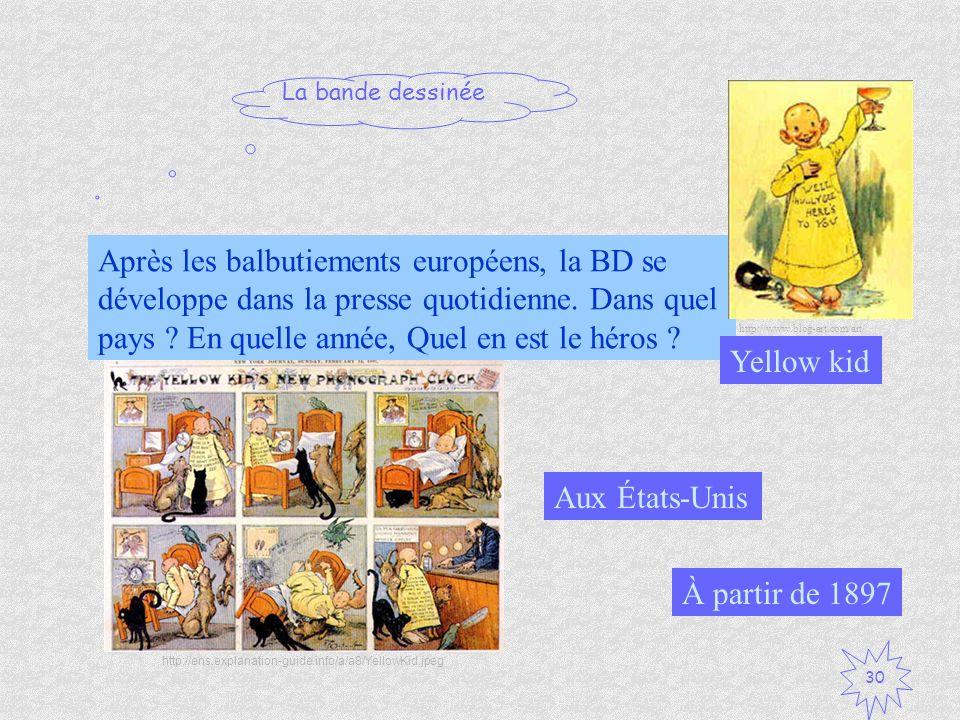 La bande dessinée 30 Après les balbutiements européens, la BD se développe dans la presse quotidienne. Dans quel pays ? En quelle année, Quel en est l