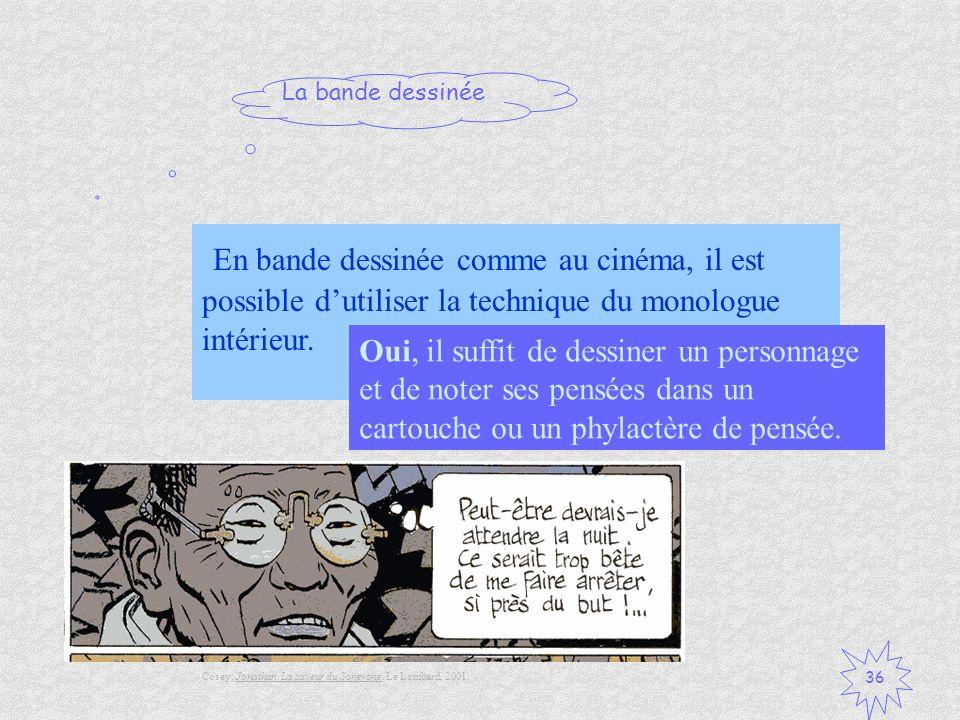 La bande dessinée 36 En bande dessinée comme au cinéma, il est possible dutiliser la technique du monologue intérieur. Vrai / Faux ? Oui, il suffit de