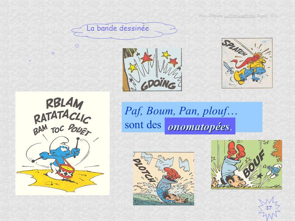 La bande dessinée 37 Paf, Boum, Pan, plouf… sont des onomatopées onomatopées. Peyo - Delporte, Le Schtroumpfissime, Dupuis, 1978.