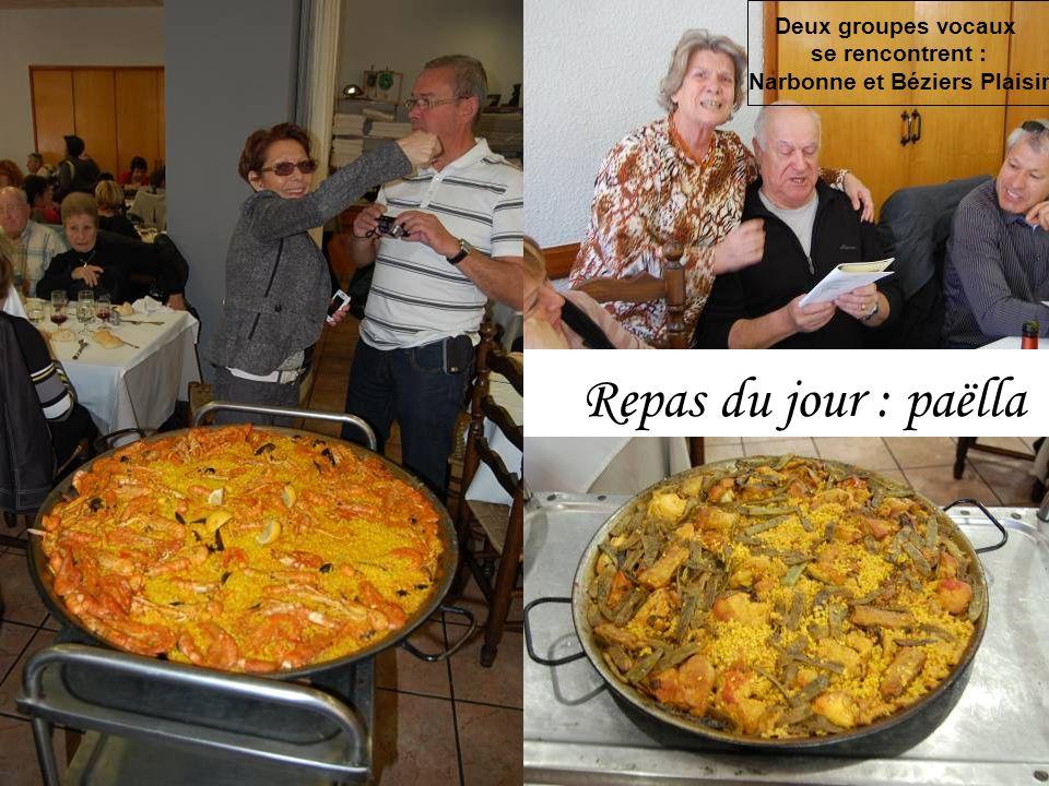 Repas du jour : paëlla Deux groupes vocaux se rencontrent : Narbonne et Béziers Plaisir