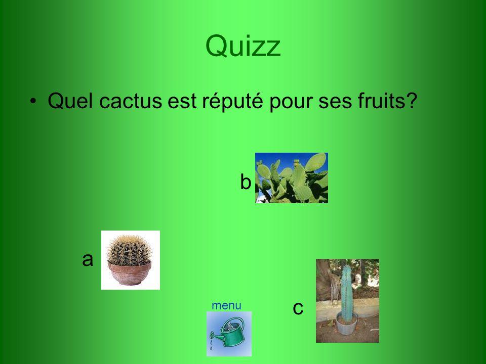 Quizz Quel cactus est réputé pour ses fruits? a b c menu