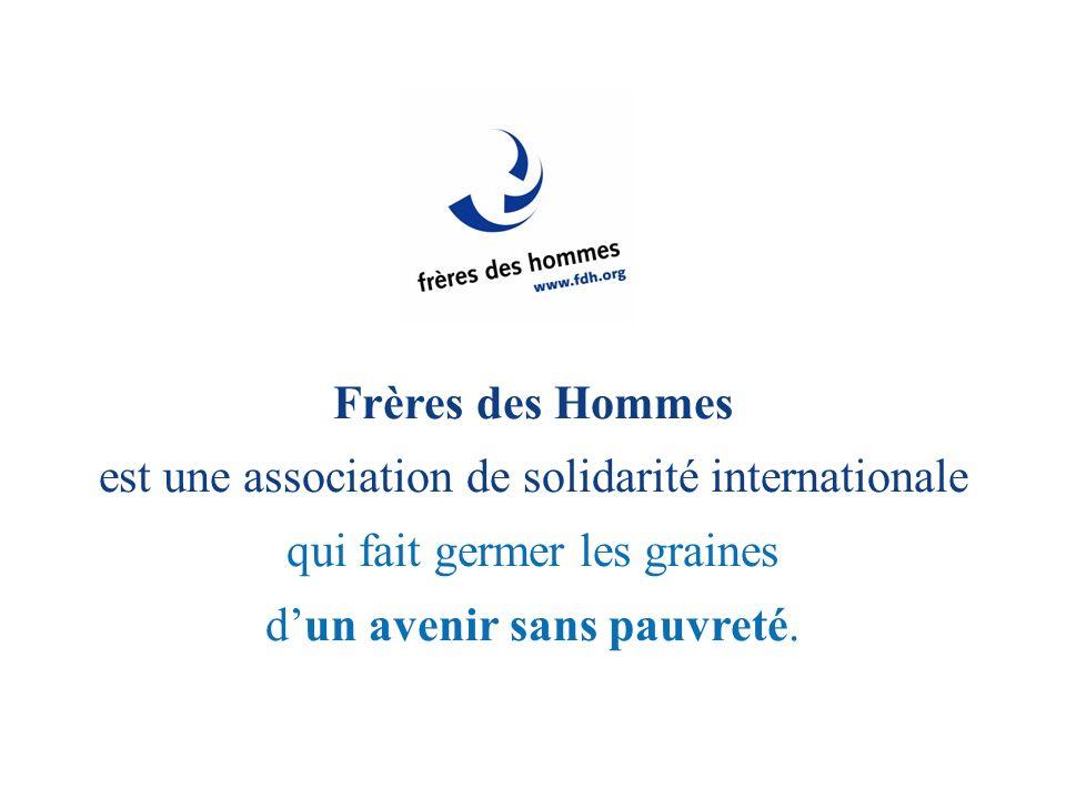Frères des Hommes est une association de solidarité internationale qui fait germer les graines dun avenir sans pauvreté.