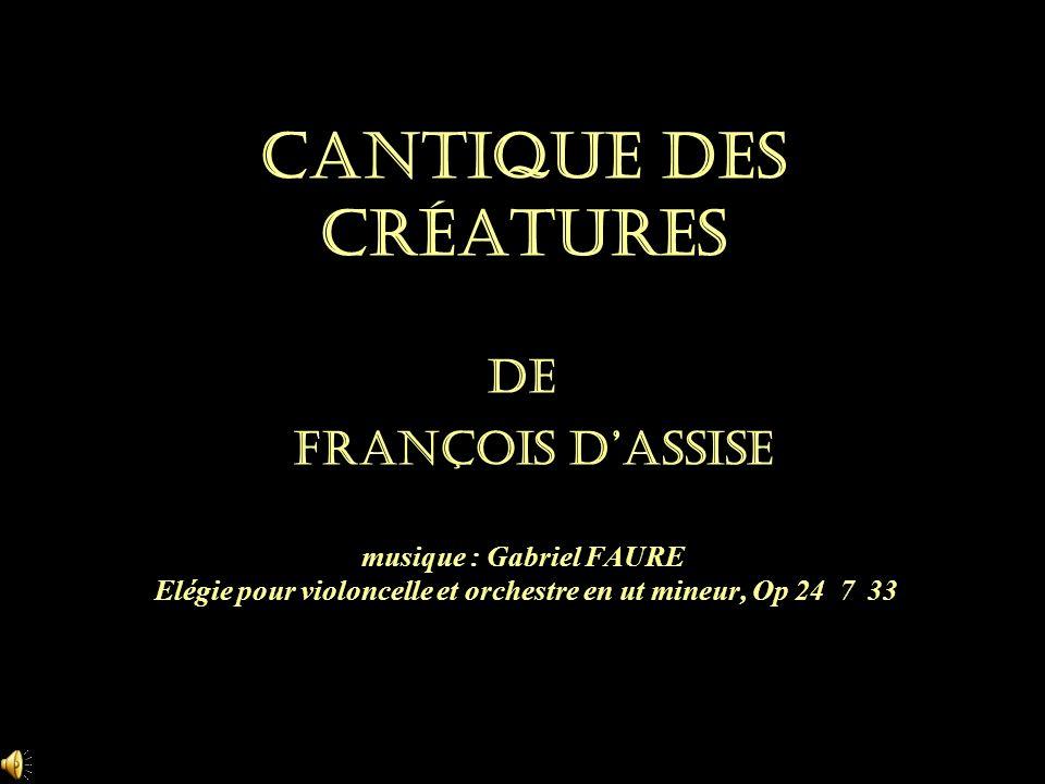 Cantique des créatures de François dAssise musique : Gabriel FAURE Elégie pour violoncelle et orchestre en ut mineur, Op 24 7 33