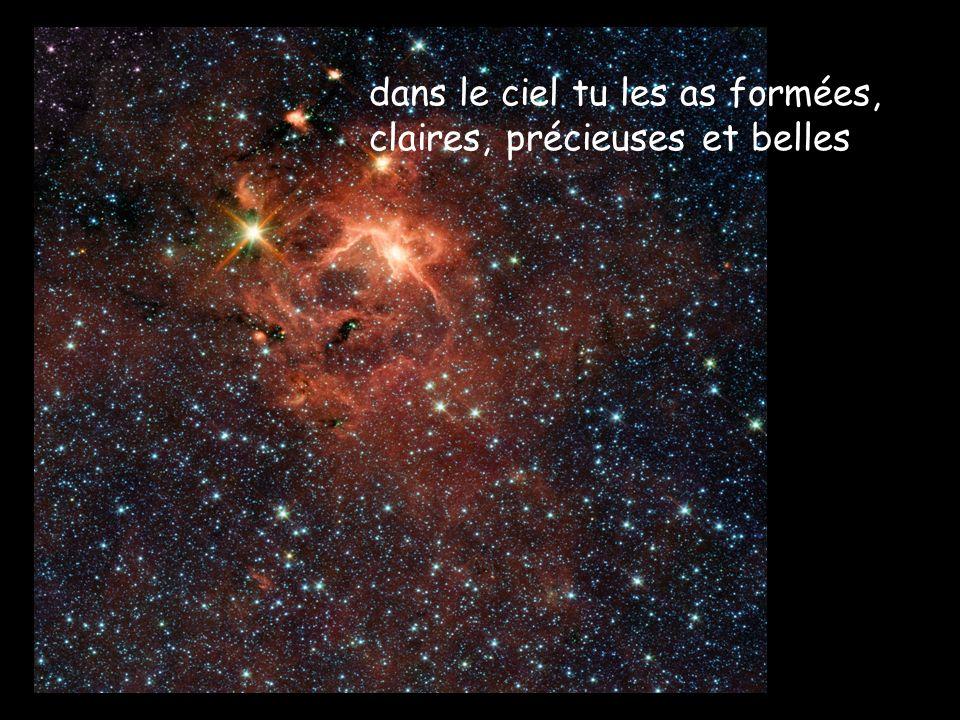 dans le ciel tu les as formées, claires, précieuses et belles