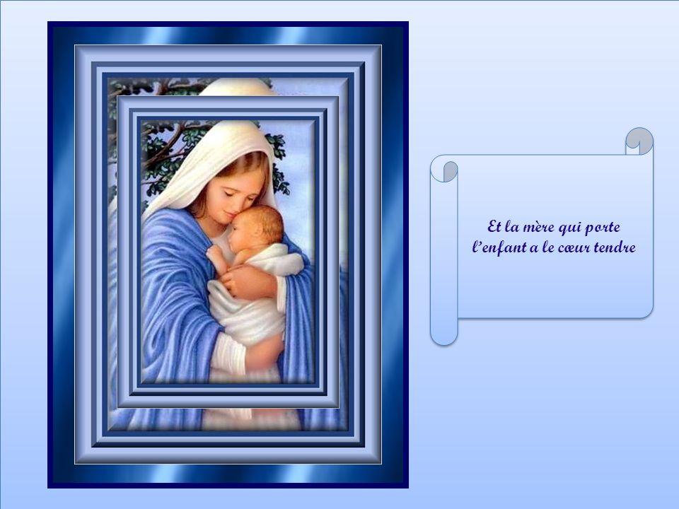 Et la mère qui porte lenfant a le cœur tendre