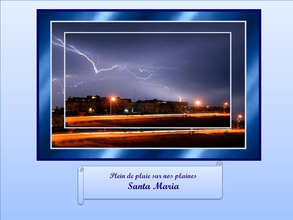 Plein de pluie sur nos plaines Santa Maria