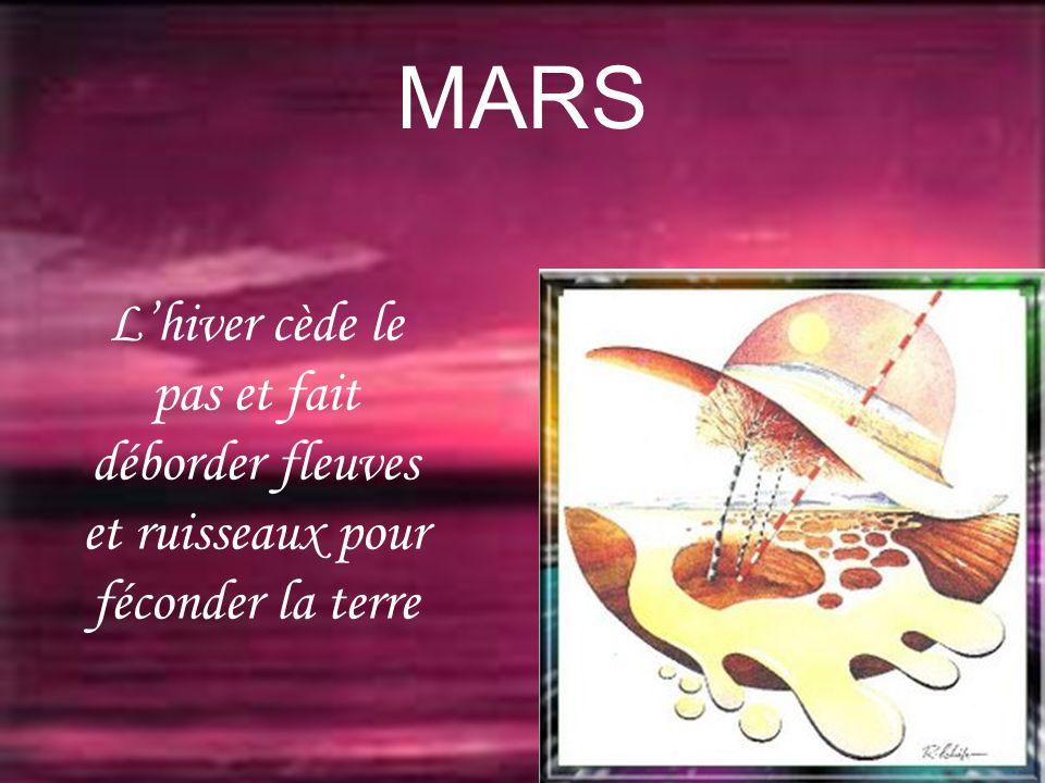 MARS Lhiver cède le pas et fait déborder fleuves et ruisseaux pour féconder la terre
