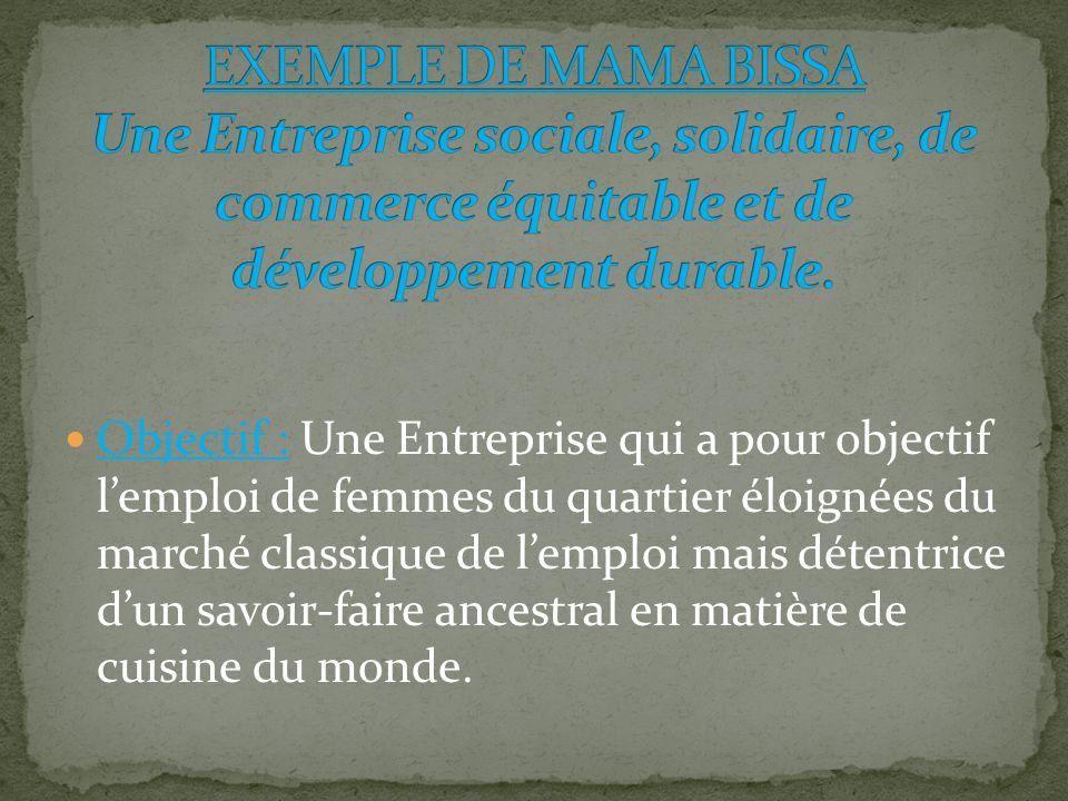 Objectif : Une Entreprise qui a pour objectif lemploi de femmes du quartier éloignées du marché classique de lemploi mais détentrice dun savoir-faire