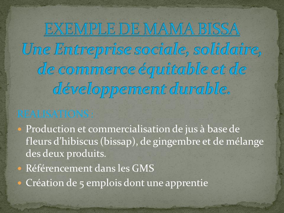 REALISATIONS : Production et commercialisation de jus à base de fleurs dhibiscus (bissap), de gingembre et de mélange des deux produits.