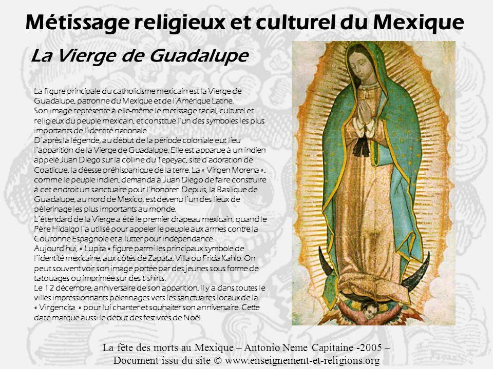 La Vierge de Guadalupe Métissage religieux et culturel du Mexique La figure principale du catholicisme mexicain est la Vierge de Guadalupe, patronne du Mexique et de lAmérique Latine.