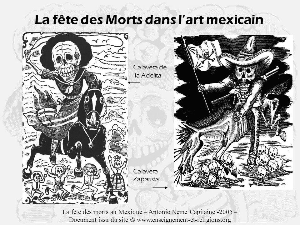 La fête des Morts dans lart mexicain Calavera de la Adelita Calavera Zapatista La fête des morts au Mexique – Antonio Neme Capitaine -2005 – Document issu du site www.enseignement-et-religions.org