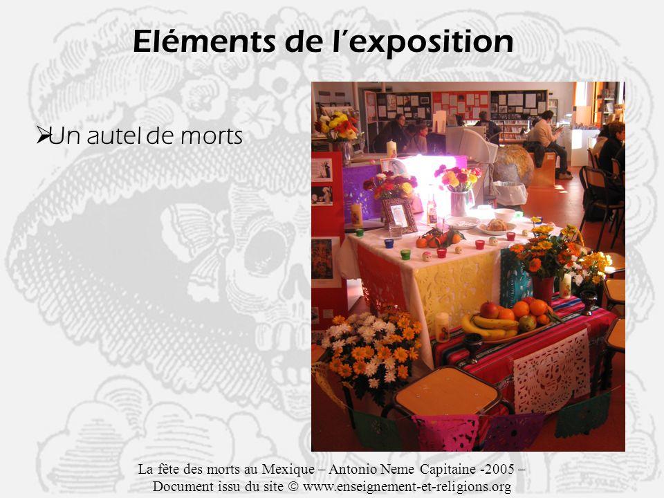 Eléments de lexposition Un autel de morts La fête des morts au Mexique – Antonio Neme Capitaine -2005 – Document issu du site www.enseignement-et-religions.org