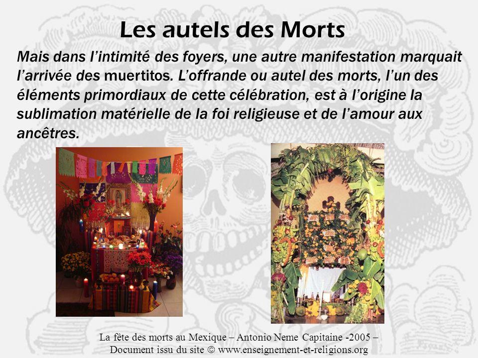 Les autels des Morts Mais dans lintimité des foyers, une autre manifestation marquait larrivée des muertitos.