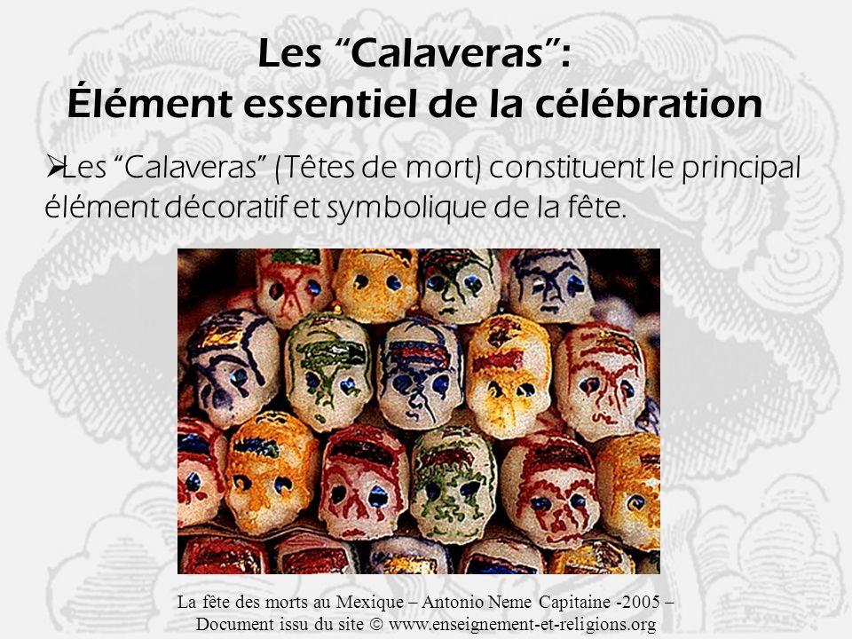 Les Calaveras: Élément essentiel de la célébration Les Calaveras (Têtes de mort) constituent le principal élément décoratif et symbolique de la fête.