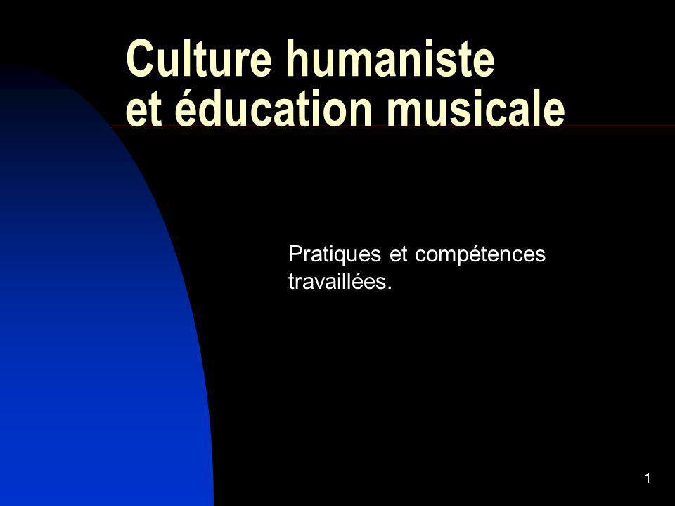 1 Culture humaniste et éducation musicale Pratiques et compétences travaillées.