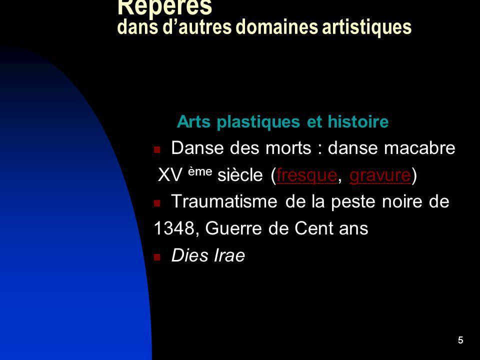 5 Repères dans dautres domaines artistiques Arts plastiques et histoire Danse des morts : danse macabre XV ème siècle (fresque, gravure)fresquegravure