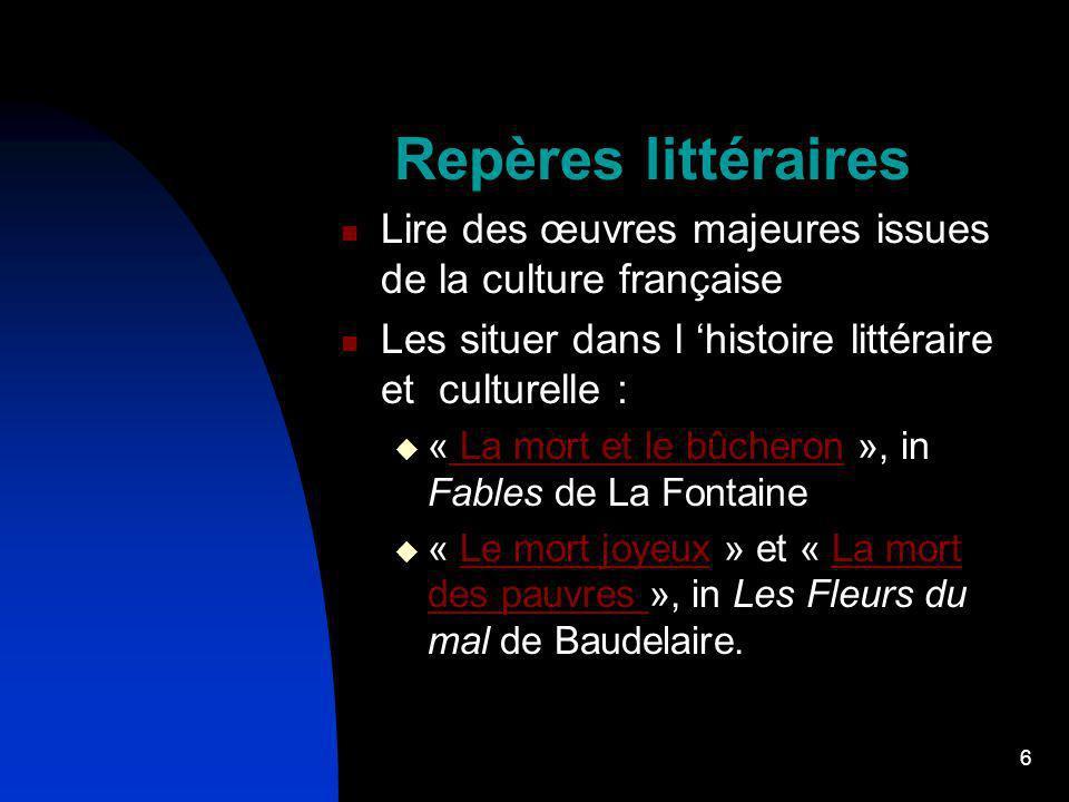 6 Repères littéraires Lire des œuvres majeures issues de la culture française Les situer dans l histoire littéraire et culturelle : « La mort et le bû