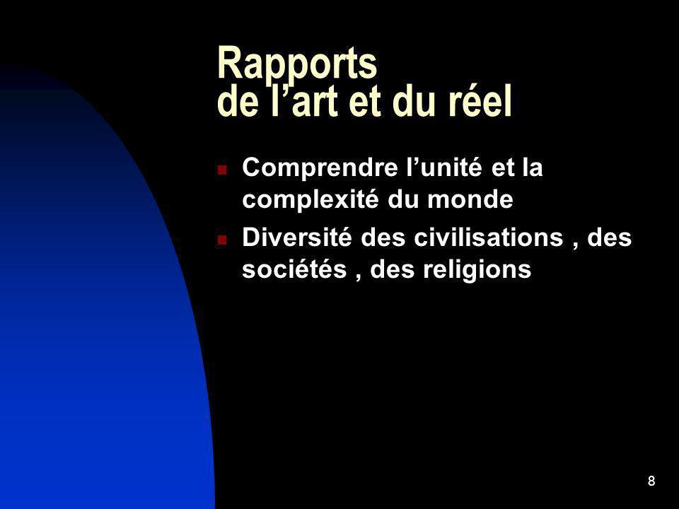 8 Rapports de lart et du réel Comprendre lunité et la complexité du monde Diversité des civilisations, des sociétés, des religions