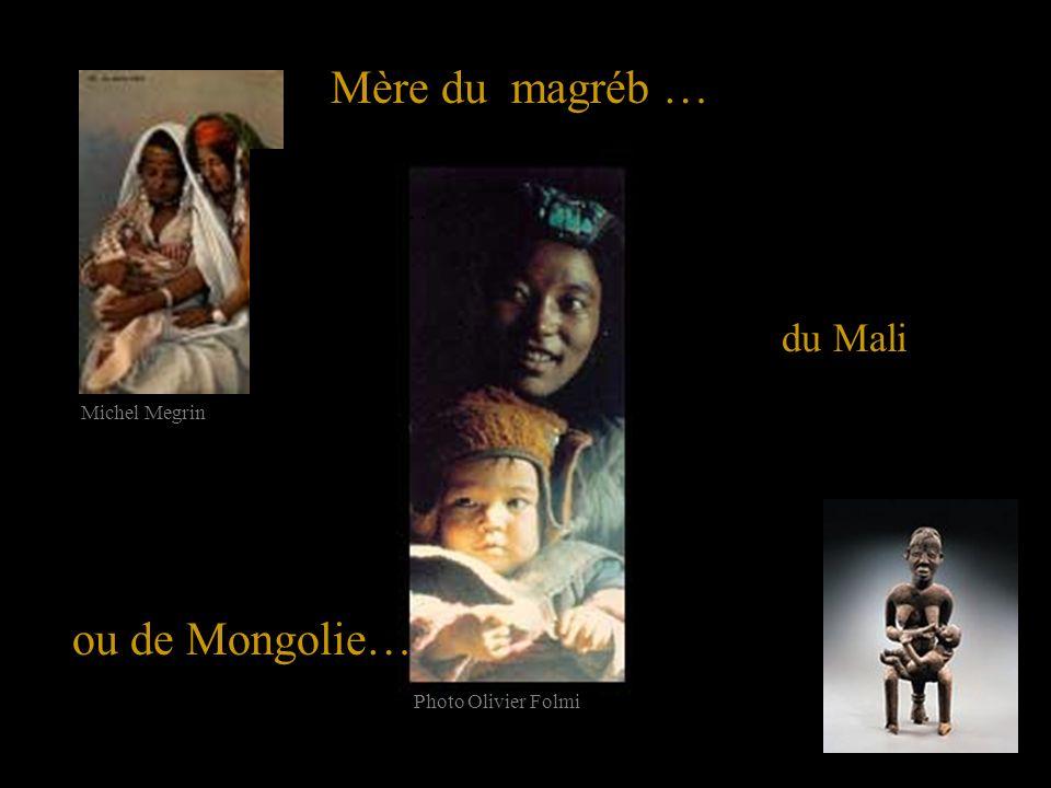 … Mère du magréb … ou de Mongolie… Michel Megrin Photo Olivier Folmi du Mali