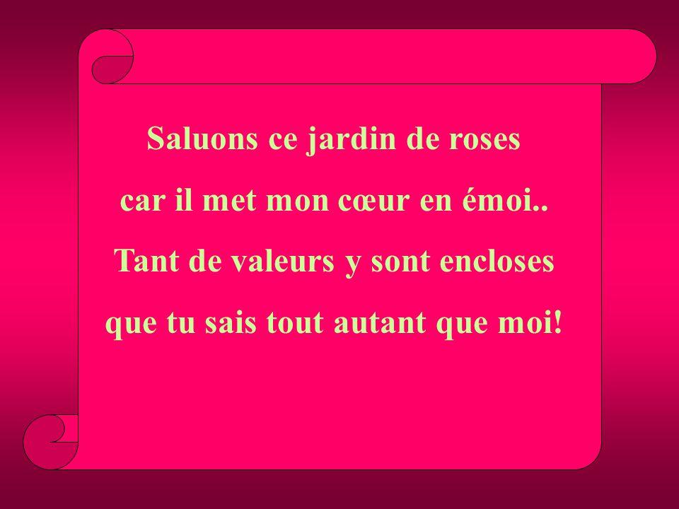 Saluons ce jardin de roses car il met mon cœur en émoi..