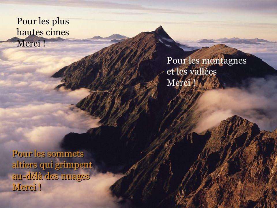 Pour les sommets altiers qui grimpent au-délà des nuages Merci .