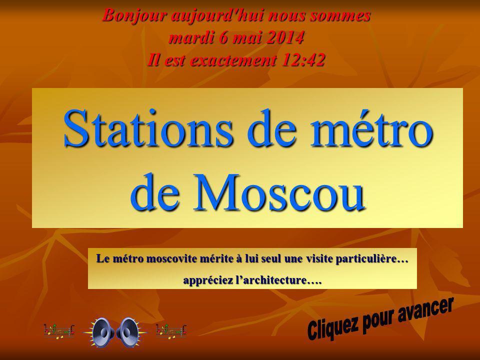Stations de métro de Moscou Le métro moscovite mérite à lui seul une visite particulière… appréciez larchitecture….