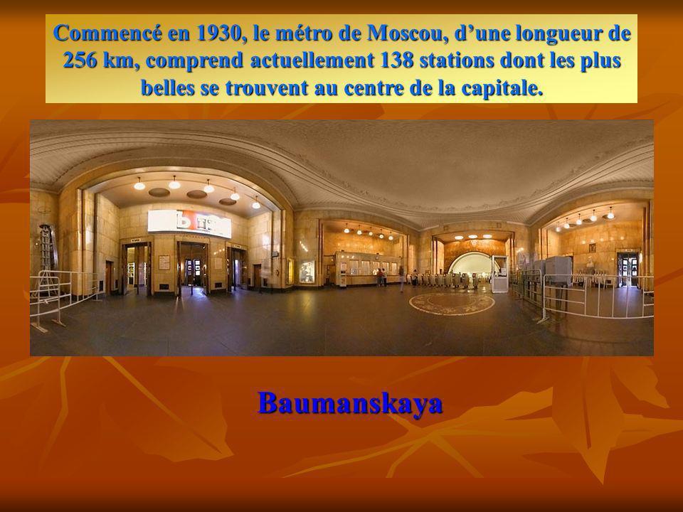 Baumanskaya Commencé en 1930, le métro de Moscou, dune longueur de 256 km, comprend actuellement 138 stations dont les plus belles se trouvent au centre de la capitale.