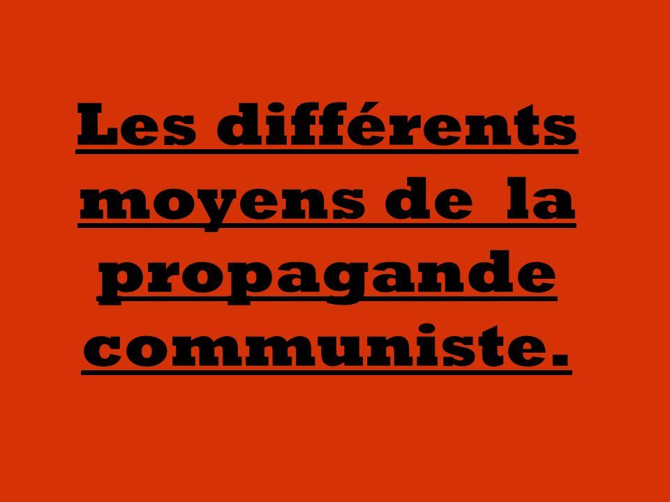 Les différents moyens de la propagande communiste.