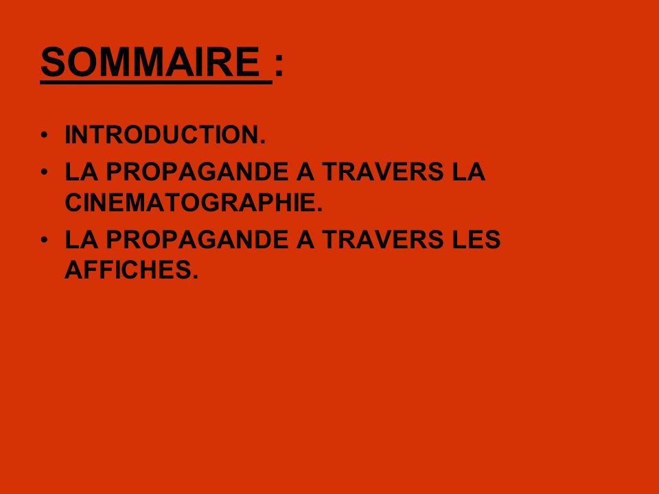 SOMMAIRE : INTRODUCTION. LA PROPAGANDE A TRAVERS LA CINEMATOGRAPHIE. LA PROPAGANDE A TRAVERS LES AFFICHES.