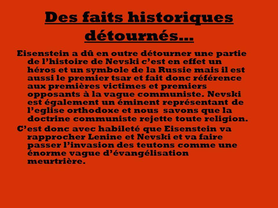 Des faits historiques détournés… Eisenstein a dû en outre détourner une partie de lhistoire de Nevski cest en effet un héros et un symbole de la Russie mais il est aussi le premier tsar et fait donc référence aux premières victimes et premiers opposants à la vague communiste.