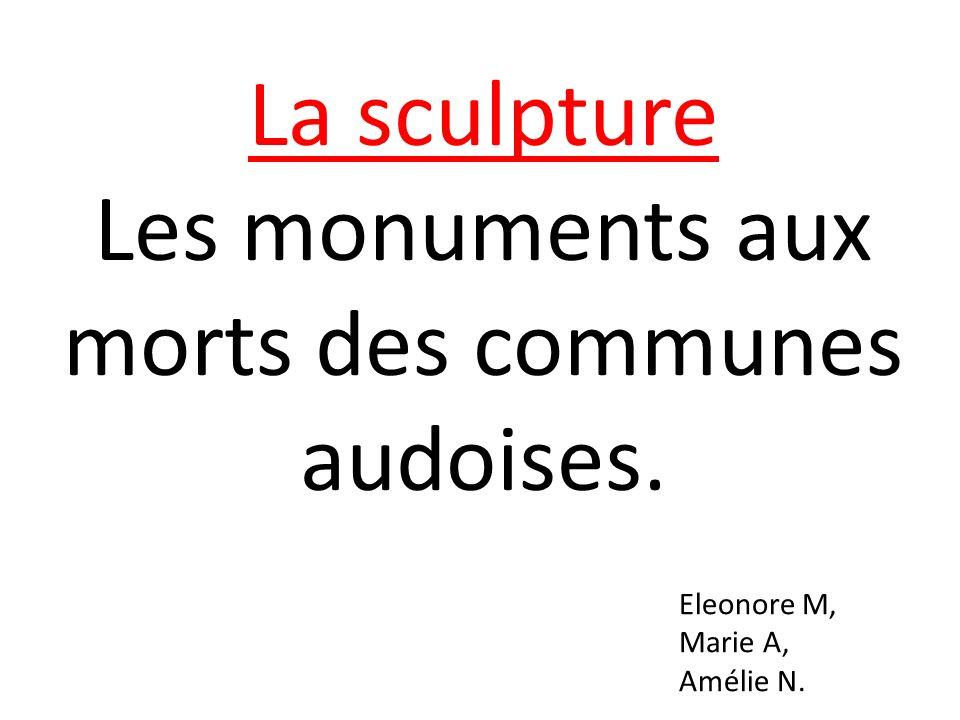 La sculpture Les monuments aux morts des communes audoises. Eleonore M, Marie A, Amélie N.