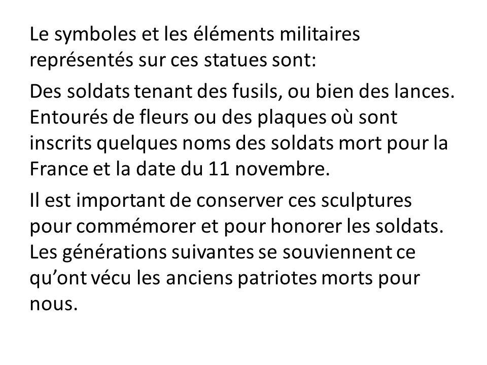 Le symboles et les éléments militaires représentés sur ces statues sont: Des soldats tenant des fusils, ou bien des lances. Entourés de fleurs ou des