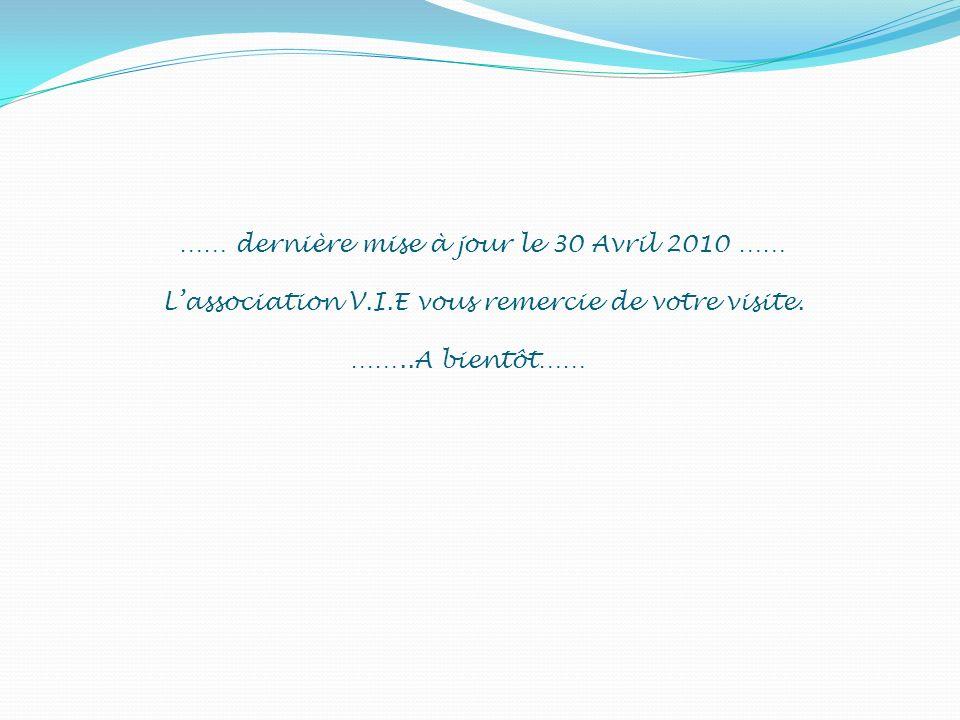 …… dernière mise à jour le 30 Avril 2010 …… Lassociation V.I.E vous remercie de votre visite. ……..A bientôt……