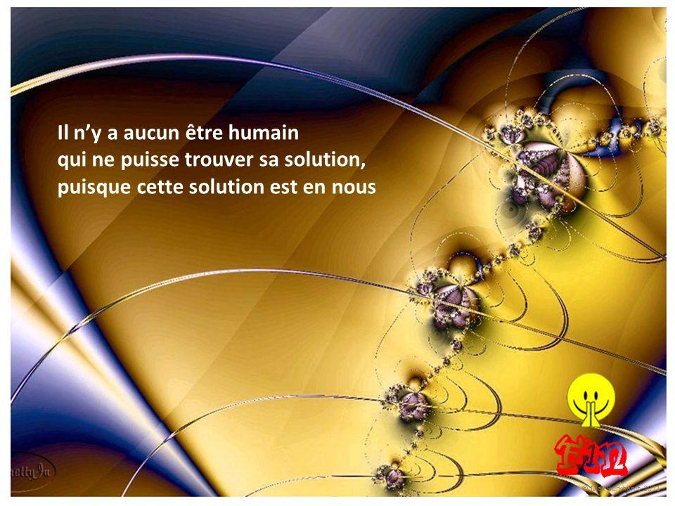 Il ny a aucun être humain qui ne puisse trouver sa solution, puisque cette solution est en nous © Max Burkhardt 2011