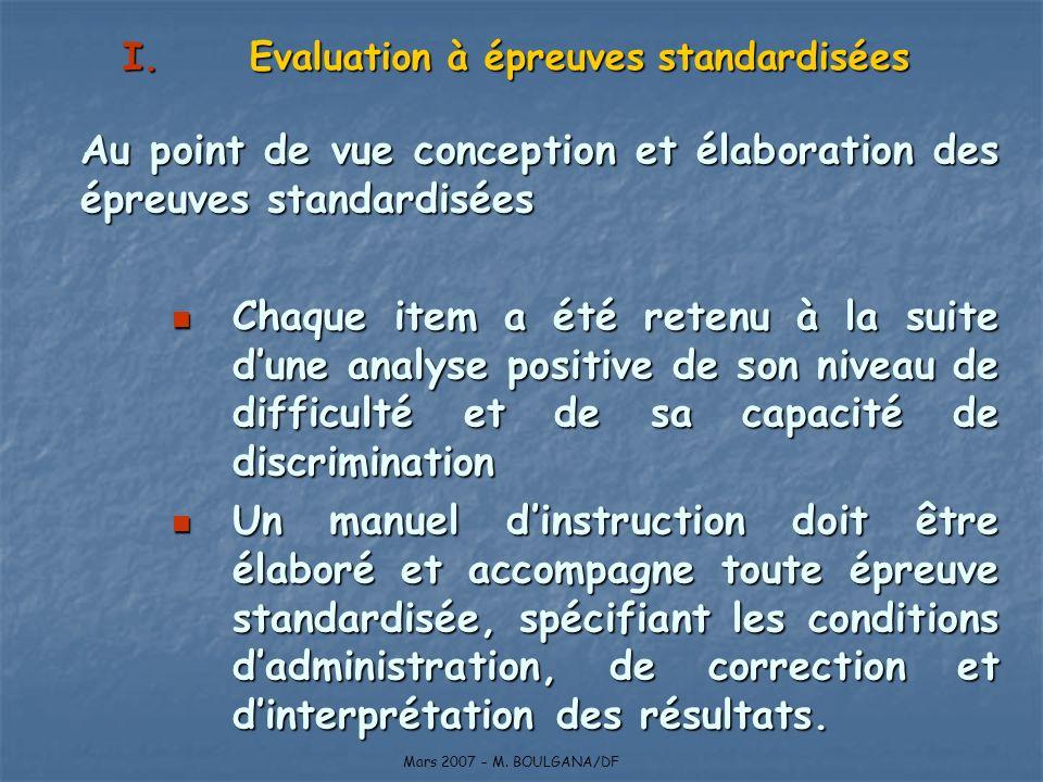 Au point de vue conception et élaboration des épreuves standardisées Chaque item a été retenu à la suite dune analyse positive de son niveau de diffic