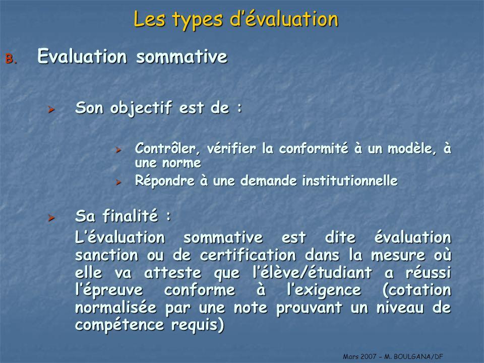 B. Evaluation sommative Son objectif est de : Son objectif est de : Contrôler, vérifier la conformité à un modèle, à une norme Contrôler, vérifier la