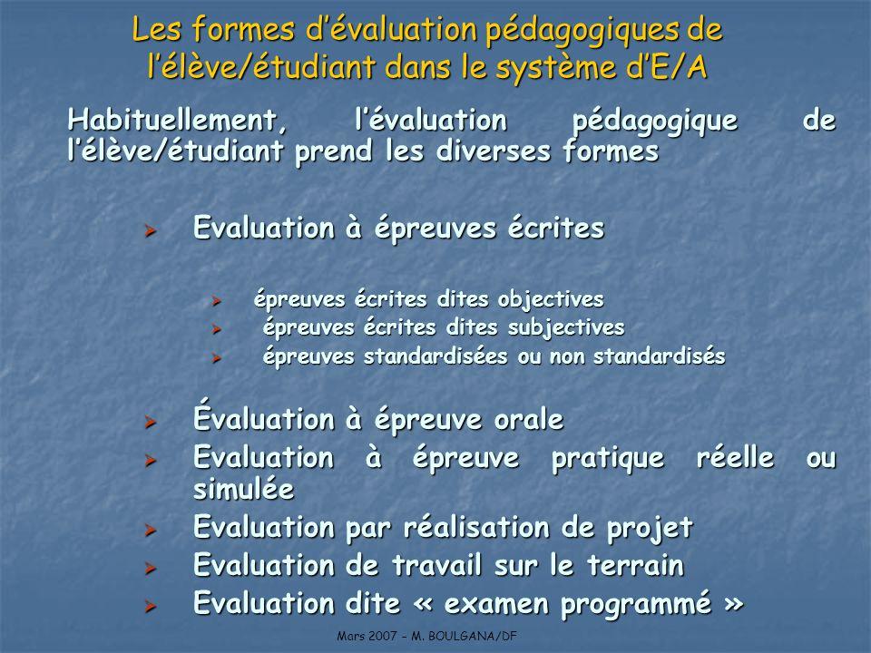 Habituellement, lévaluation pédagogique de lélève/étudiant prend les diverses formes Evaluation à épreuves écrites Evaluation à épreuves écrites épreu