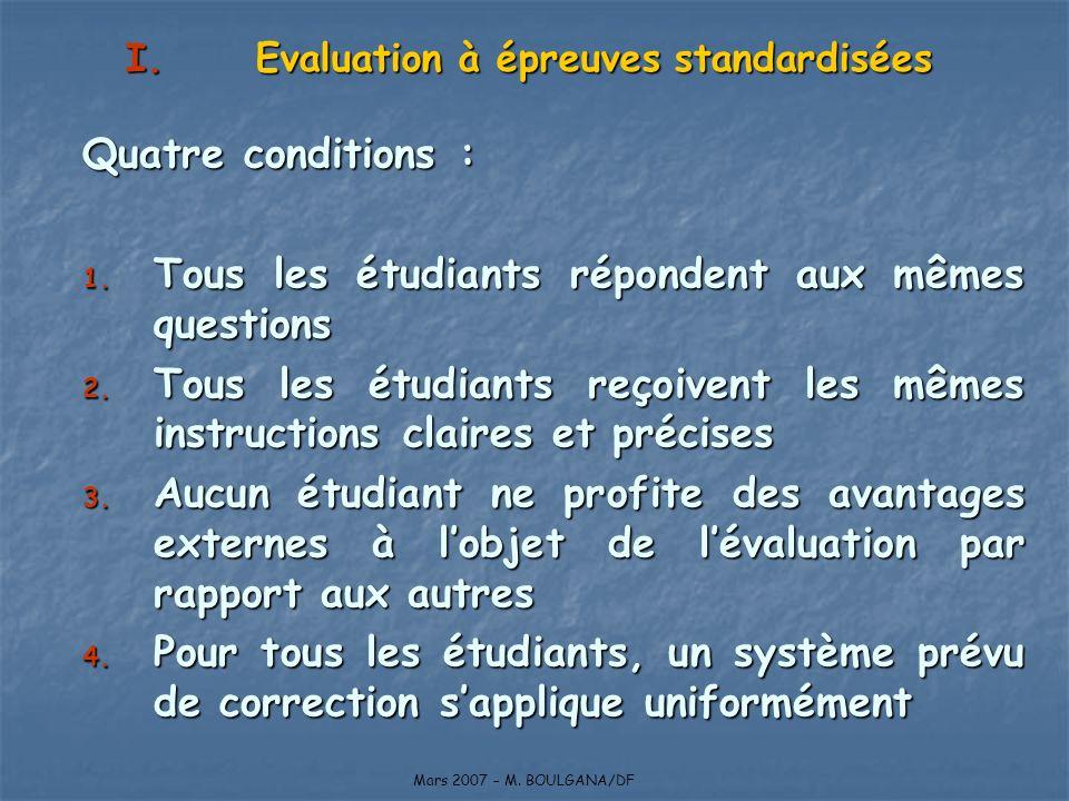 Quatre conditions : 1. Tous les étudiants répondent aux mêmes questions 2. Tous les étudiants reçoivent les mêmes instructions claires et précises 3.