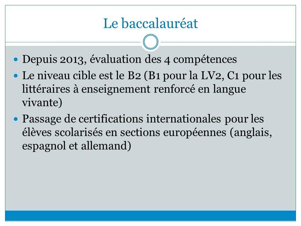 Le baccalauréat Depuis 2013, évaluation des 4 compétences Le niveau cible est le B2 (B1 pour la LV2, C1 pour les littéraires à enseignement renforcé e