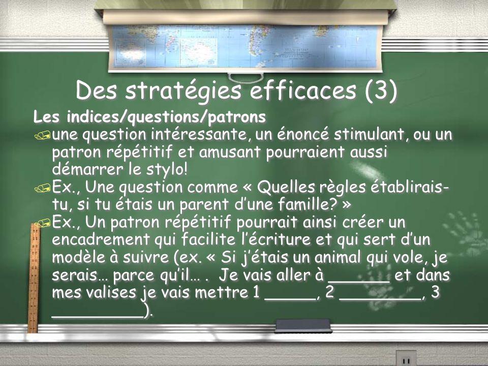 Des stratégies efficaces (3) Les indices/questions/patrons / une question intéressante, un énoncé stimulant, ou un patron répétitif et amusant pourraient aussi démarrer le stylo.