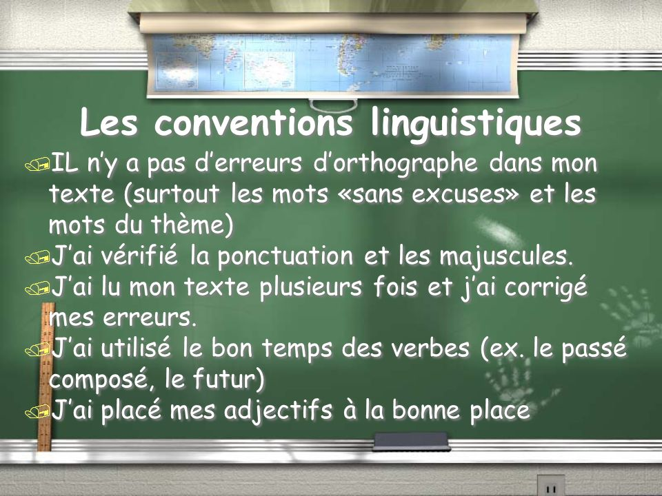 Les conventions linguistiques / IL ny a pas derreurs dorthographe dans mon texte (surtout les mots «sans excuses» et les mots du thème) / Jai vérifié la ponctuation et les majuscules.
