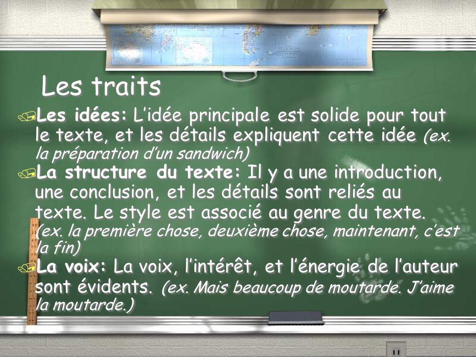 Les traits / Les idées: Lidée principale est solide pour tout le texte, et les détails expliquent cette idée (ex.