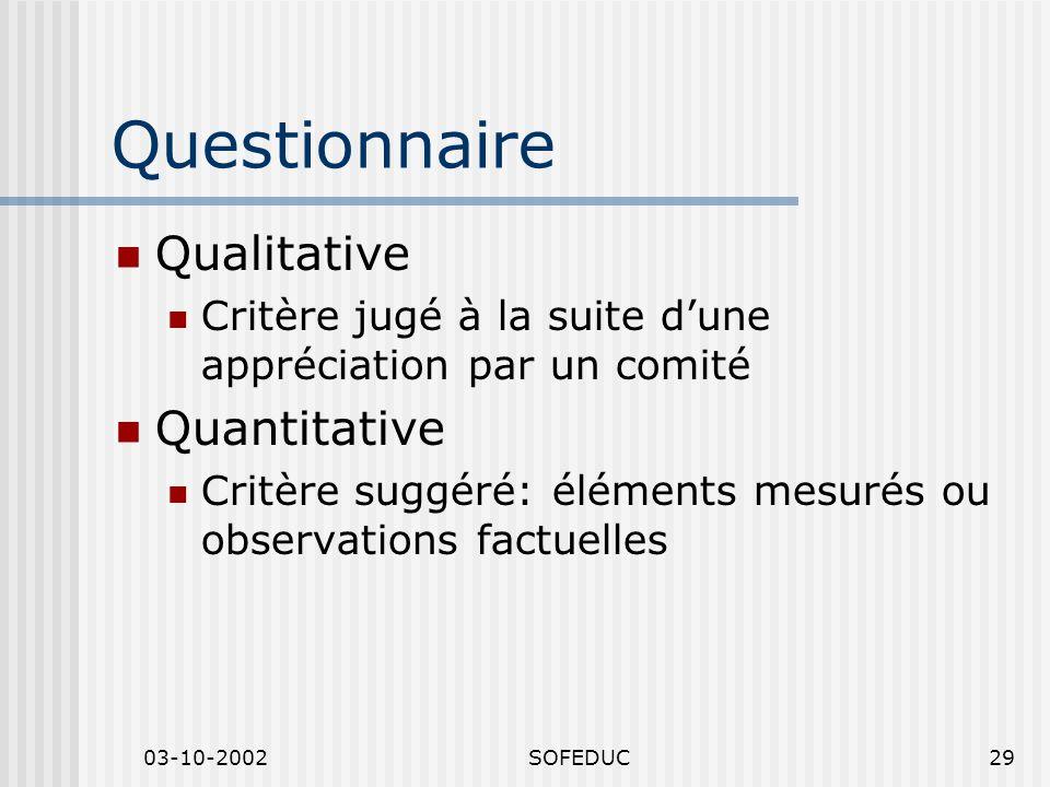 03-10-2002SOFEDUC29 Questionnaire Qualitative Critère jugé à la suite dune appréciation par un comité Quantitative Critère suggéré: éléments mesurés o