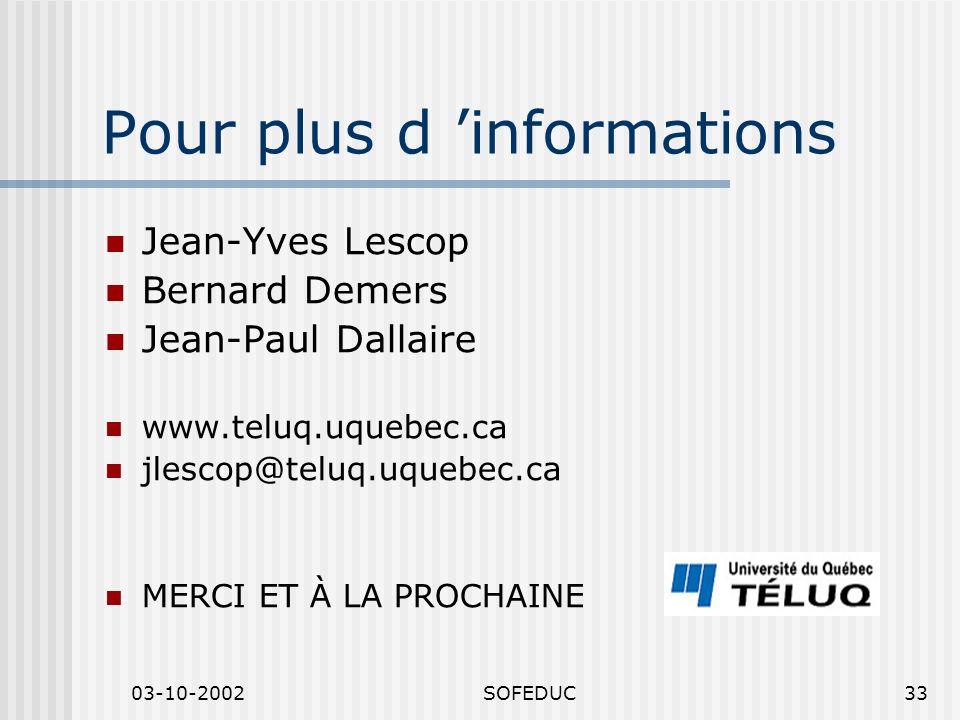 03-10-2002SOFEDUC33 Pour plus d informations Jean-Yves Lescop Bernard Demers Jean-Paul Dallaire www.teluq.uquebec.ca jlescop@teluq.uquebec.ca MERCI ET