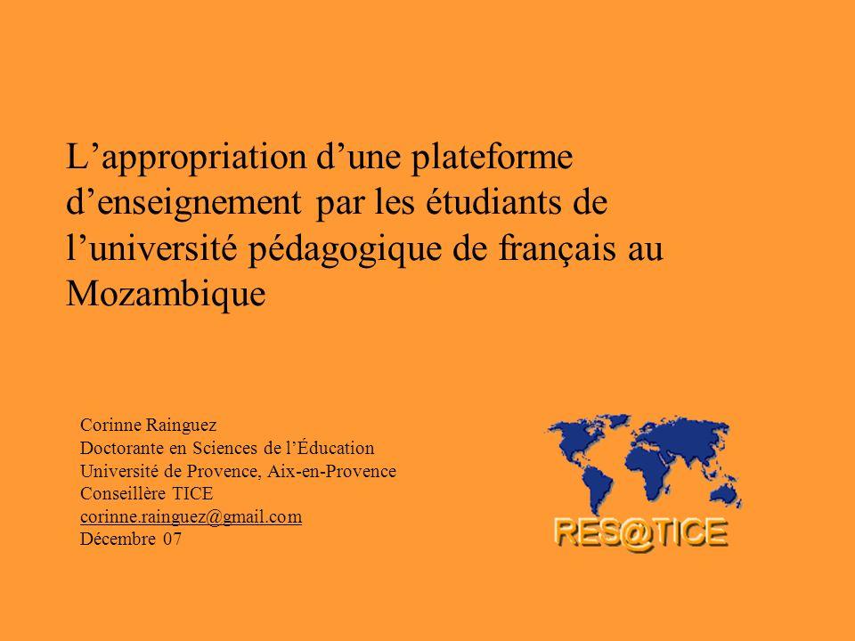 Lappropriation dune plateforme denseignement par les étudiants de luniversité pédagogique de français au Mozambique Corinne Rainguez Doctorante en Sci
