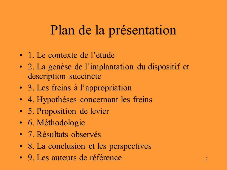 2 Plan de la présentation 1. Le contexte de létude 2. La genèse de limplantation du dispositif et description succincte 3. Les freins à lappropriation