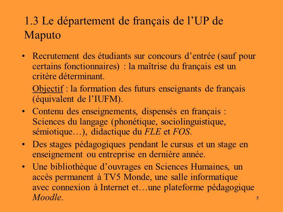 5 1.3 Le département de français de lUP de Maputo Recrutement des étudiants sur concours dentrée (sauf pour certains fonctionnaires) : la maîtrise du