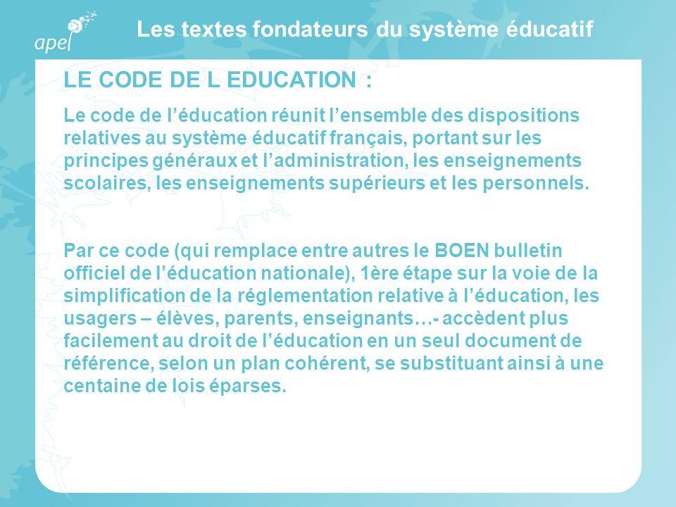 Les textes fondateurs du système éducatif LE CODE DE L EDUCATION : Le code de léducation réunit lensemble des dispositions relatives au système éducat